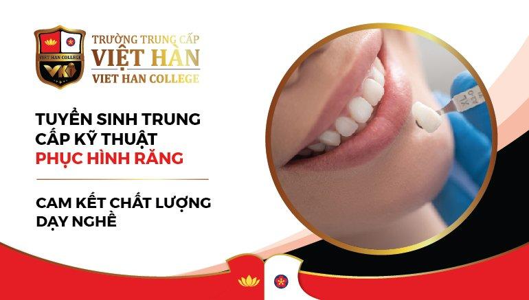 Trường Trung cấp Việt Hàn tuyển sinh ngành Răng- Hàm- Mặt - Cam Kết Chất Lượng Dạy Nghề