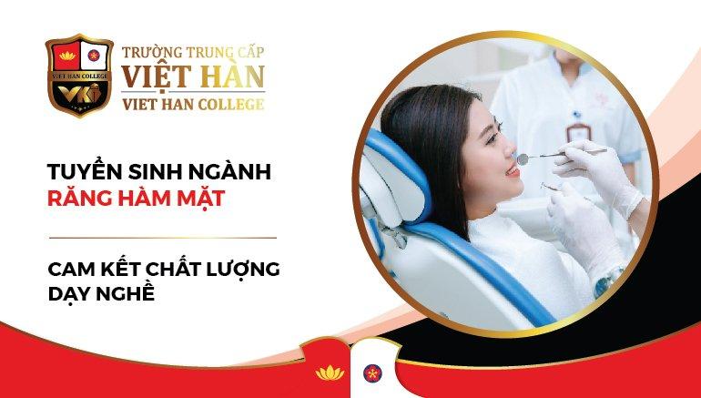 Trường Trung cấp Việt Hàn tuyển sinh ngành Răng- Hàm- Mặt